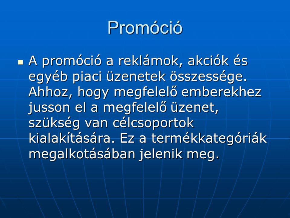 Promóció A promóció a reklámok, akciók és egyéb piaci üzenetek összessége. Ahhoz, hogy megfelelő emberekhez jusson el a megfelelő üzenet, szükség van