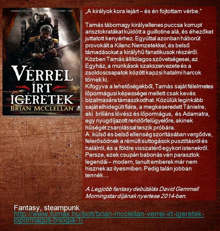 Fantasy, steampunk http://www.fumax.hu/bolt/brian-mcclellan-verrel-irt-igeretek- lopormagus-trilogia-1/ http://www.fumax.hu/bolt/brian-mcclellan-verre