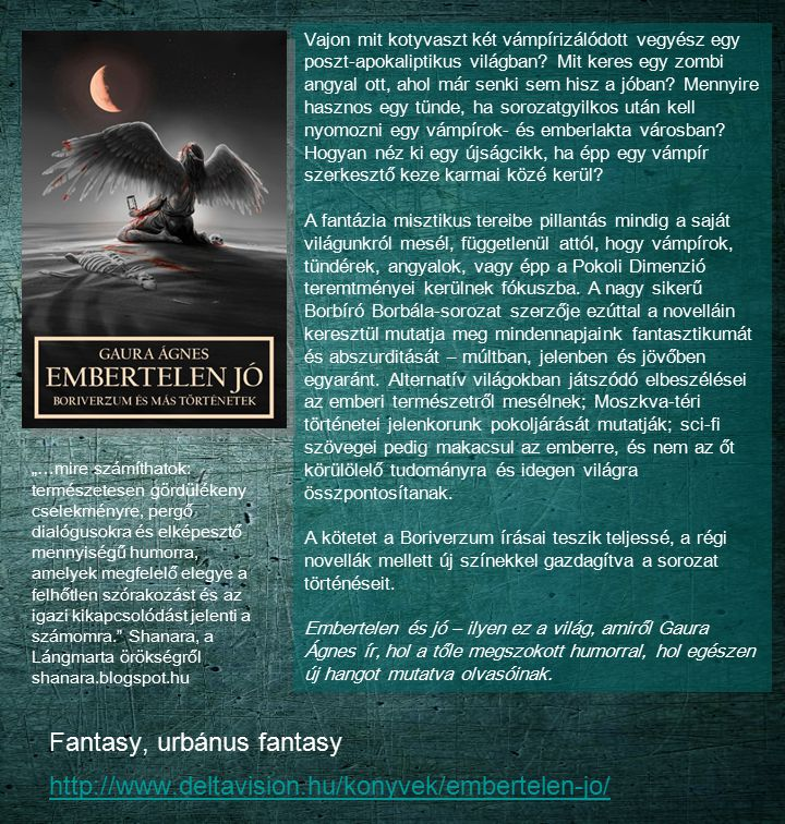 Fantasy, urbánus fantasy http://www.deltavision.hu/konyvek/embertelen-jo/ http://www.deltavision.hu/konyvek/embertelen-jo/ Vajon mit kotyvaszt két vám
