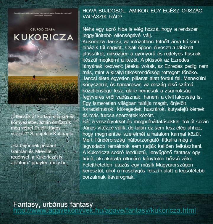 Fantasy, urbánus fantasy http://www.agavekonyvek.hu/agave/fantasy/kukoricza.html http://www.agavekonyvek.hu/agave/fantasy/kukoricza.html HOVÁ BUJDOSOL