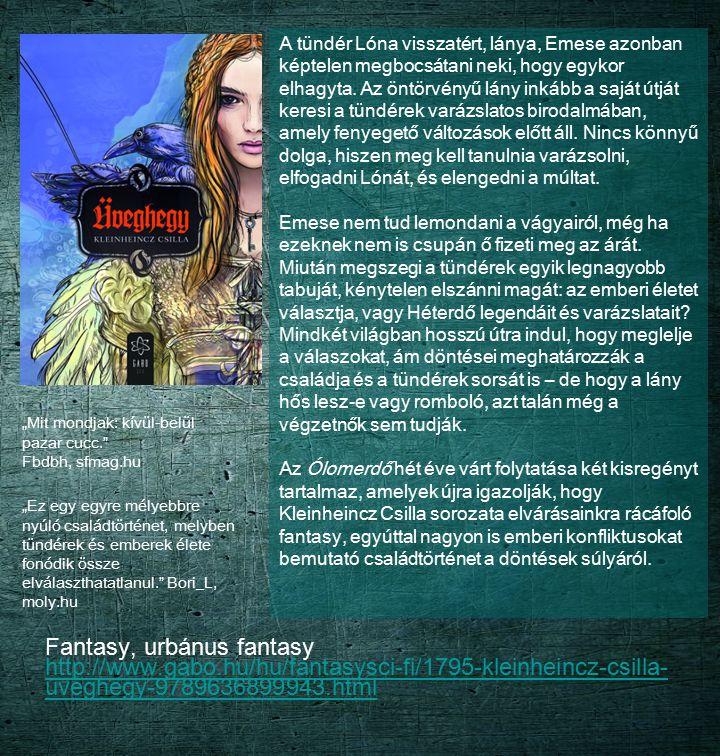 Fantasy, urbánus fantasy http://www.gabo.hu/hu/fantasysci-fi/1795-kleinheincz-csilla- uveghegy-9789636899943.html http://www.gabo.hu/hu/fantasysci-fi/