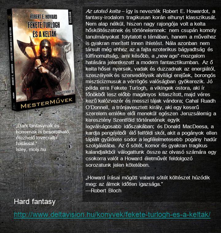 Hard fantasy http://www.deltavision.hu/konyvek/fekete-turlogh-es-a-keltak/ http://www.deltavision.hu/konyvek/fekete-turlogh-es-a-keltak/ Az utolsó kel
