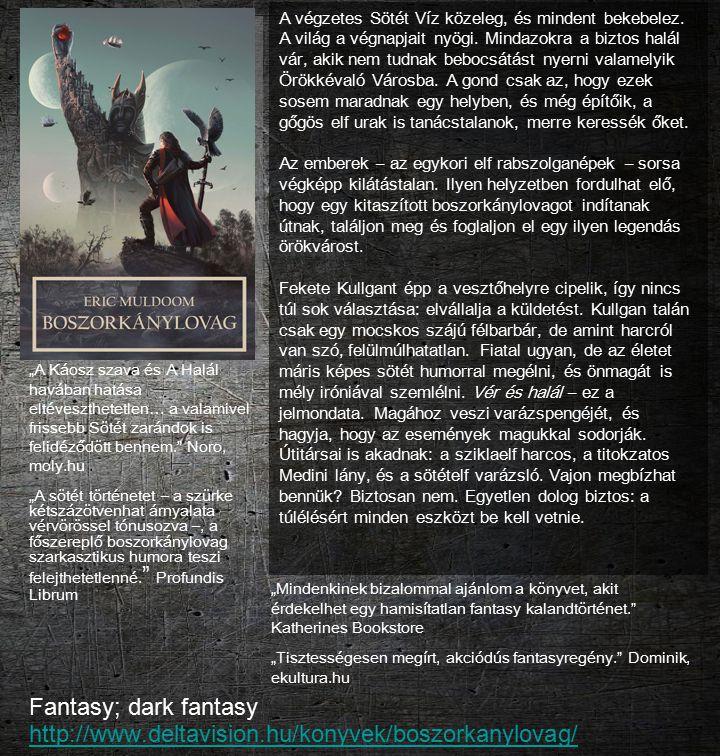 Fantasy; dark fantasy http://www.deltavision.hu/konyvek/boszorkanylovag/ http://www.deltavision.hu/konyvek/boszorkanylovag/ A végzetes Sötét Víz közel