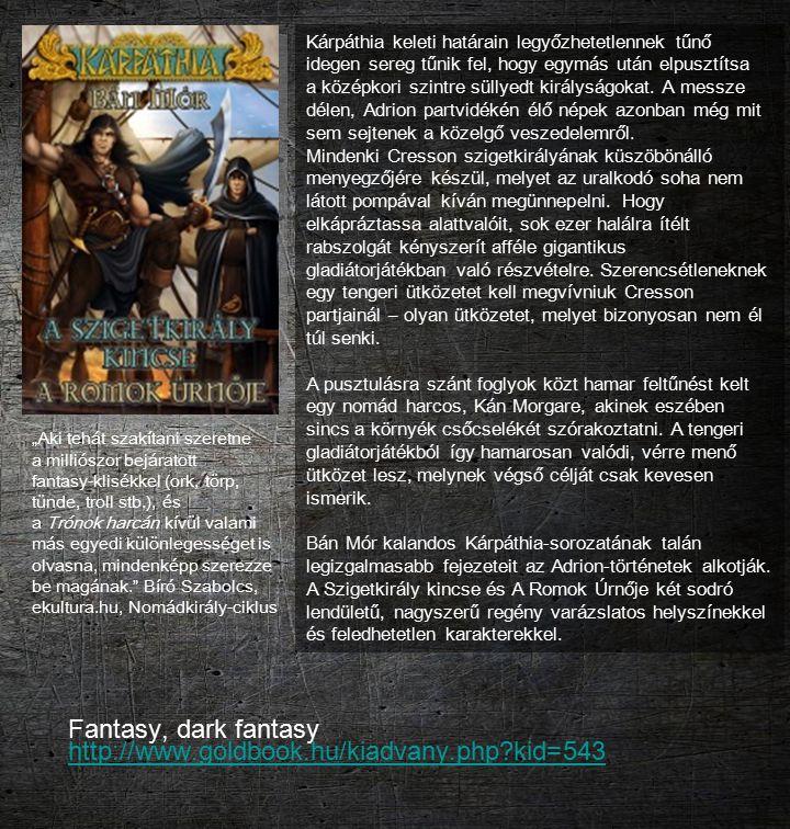 Fantasy; dark fantasy; low fantasy http://www.fumax.hu/bolt/bolondok-hercege-a-voros- kiralyno-haboruja-trilogia-1-kotet/ http://www.fumax.hu/bolt/bolondok-hercege-a-voros- kiralyno-haboruja-trilogia-1-kotet/ A vörös királynő öreg már, de a Széthullott Birodalom királyai így is mindenki másnál jobban tartanak tőle.