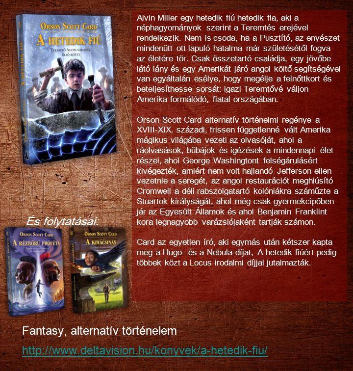 Fantasy, alternatív történelem http://www.deltavision.hu/konyvek/a-hetedik-fiu/ http://www.deltavision.hu/konyvek/a-hetedik-fiu/ Alvin Miller egy hete