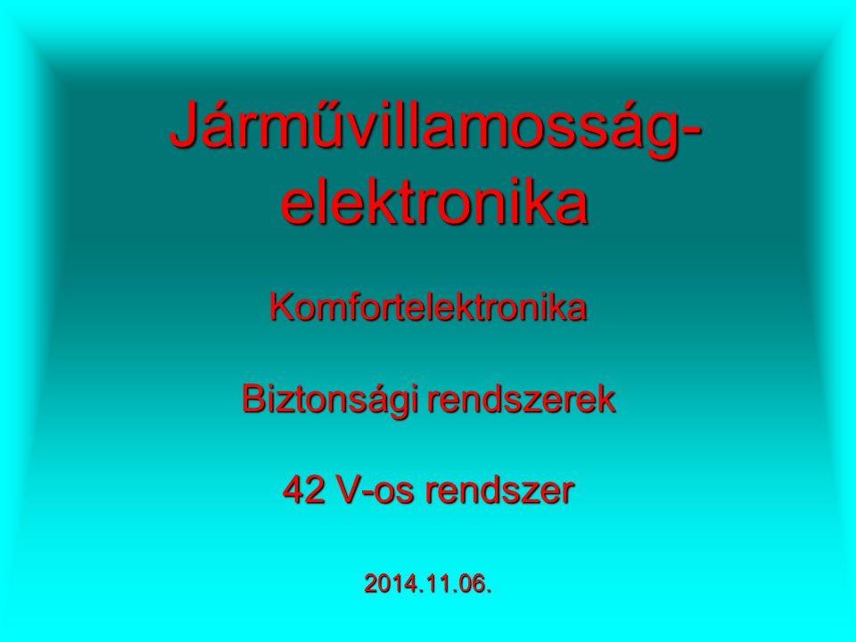 Járművillamosság- elektronika Komfortelektronika Biztonsági rendszerek 42 V-os rendszer 2014.11.06.