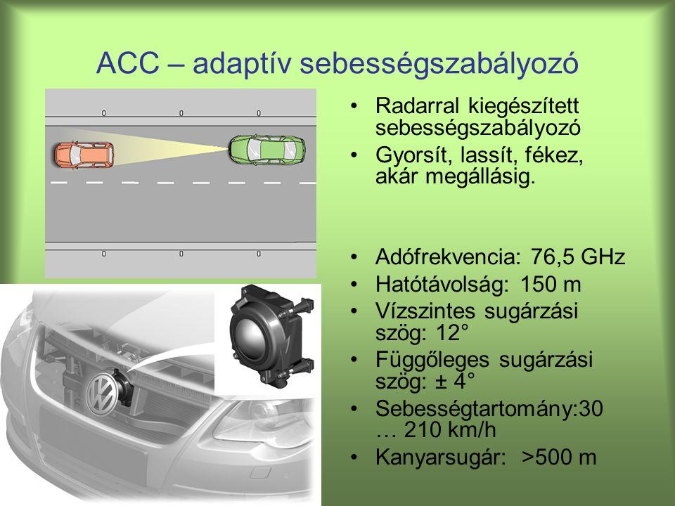 ACC – adaptív sebességszabályozó Radarral kiegészített sebességszabályozó Gyorsít, lassít, fékez, akár megállásig.