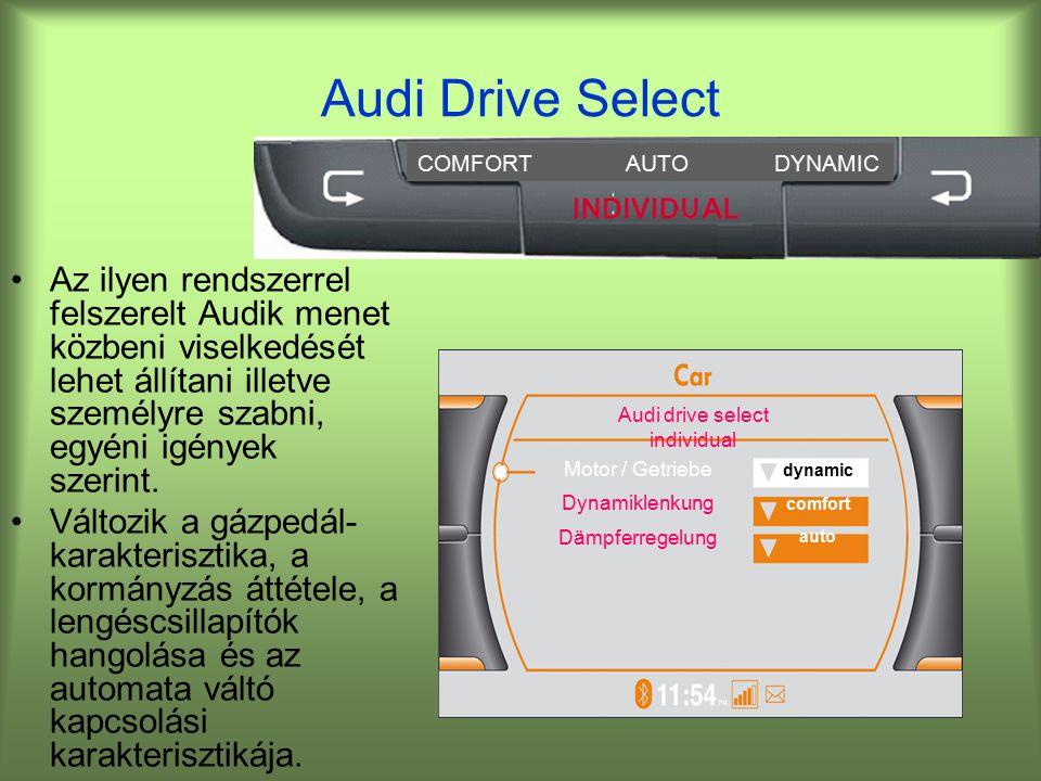 Audi Drive Select Az ilyen rendszerrel felszerelt Audik menet közbeni viselkedését lehet állítani illetve személyre szabni, egyéni igények szerint.