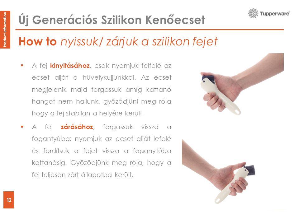 How to 12 Product information Új Generációs Szilikon Kenőecset  A fej kinyitásához, csak nyomjuk felfelé az ecset alját a hüvelykujjunkkal.