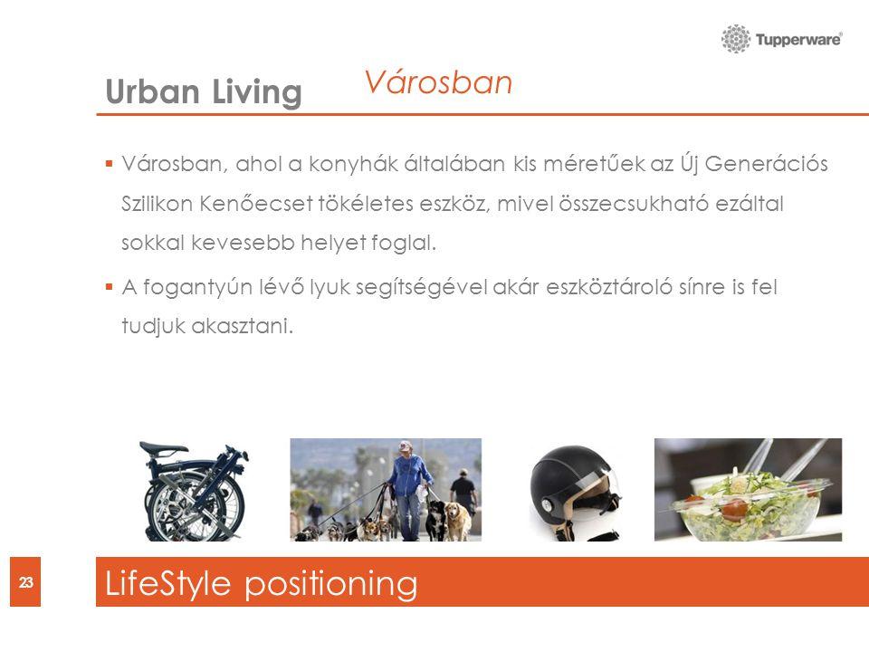 23 Urban Living LifeStyle positioning  Városban, ahol a konyhák általában kis méretűek az Új Generációs Szilikon Kenőecset tökéletes eszköz, mivel összecsukható ezáltal sokkal kevesebb helyet foglal.