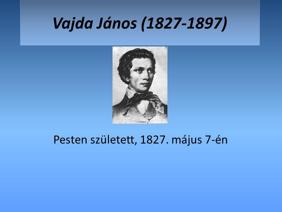 Vajda János (1827-1897) Pesten született, 1827. május 7-én