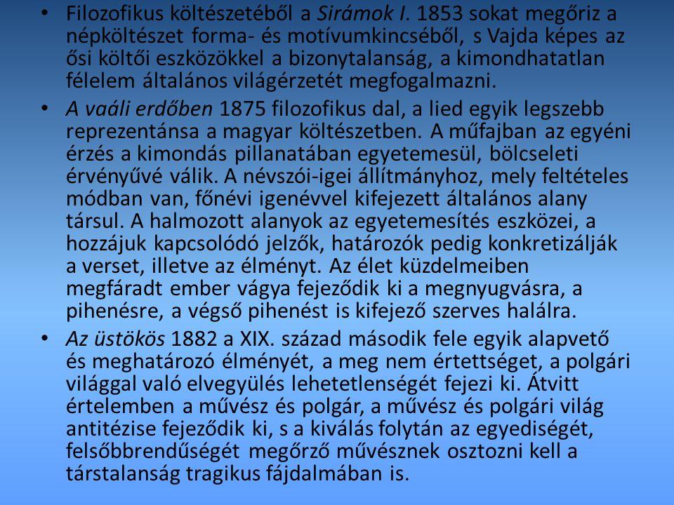Filozofikus költészetéből a Sirámok I. 1853 sokat megőriz a népköltészet forma- és motívumkincséből, s Vajda képes az ősi költői eszközökkel a bizonyt
