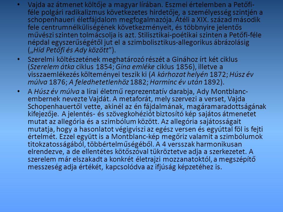 Vajda az átmenet költője a magyar lírában. Eszmei értelemben a Petőfi- féle polgári radikalizmus következetes hirdetője, a személyesség szintjén a sch