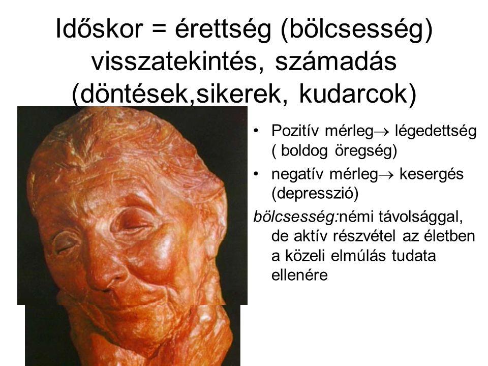 Időskor = érettség (bölcsesség) visszatekintés, számadás (döntések,sikerek, kudarcok) Pozitív mérleg  légedettség ( boldog öregség) negatív mérleg 