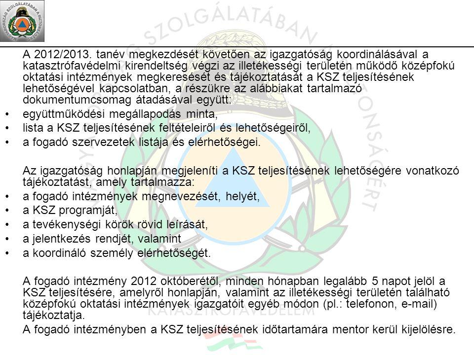A 2012/2013. tanév megkezdését követően az igazgatóság koordinálásával a katasztrófavédelmi kirendeltség végzi az illetékességi területén működő közép