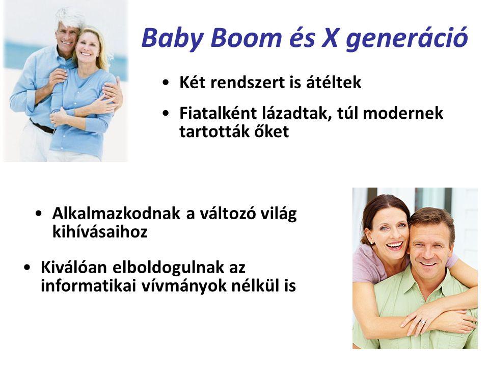 Baby Boom és X generáció Két rendszert is átéltek Fiatalként lázadtak, túl modernek tartották őket Alkalmazkodnak a változó világ kihívásaihoz Kiválóa