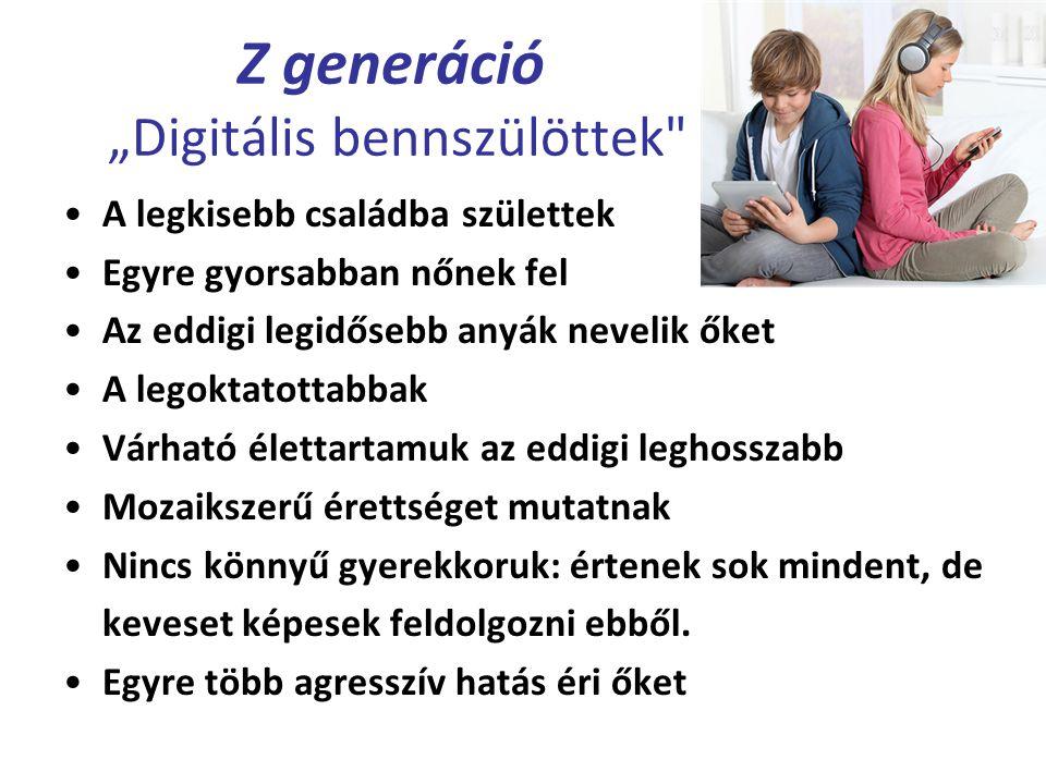 """Sokkal gyorsabb ritmusban élnek mint elődeik Fontos számukra a személyi szabadság Inkább okosak, mint bölcsek Bíznak magukban, nem a körülöttük lévőkre támaszkodnak Gyorsan döntenek Bátrak, kezdeményezők Nem félnek a változástól Kevésbé lojálisak Kevésbé szabálykövetők Z generáció """"Digitális bennszülöttek"""
