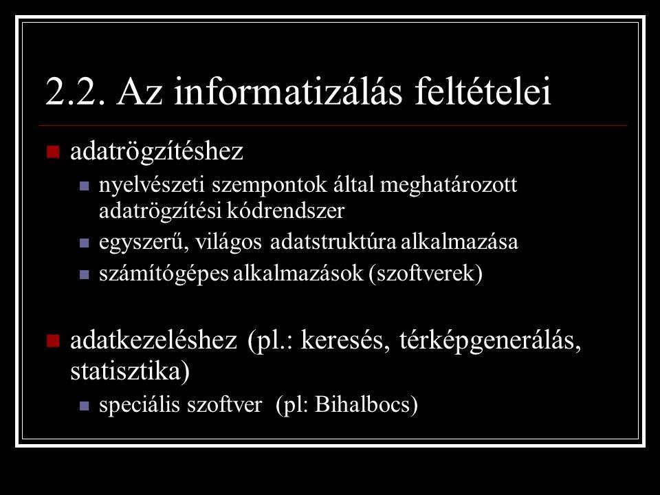 2.2. Az informatizálás feltételei adatrögzítéshez nyelvészeti szempontok által meghatározott adatrögzítési kódrendszer egyszerű, világos adatstruktúra