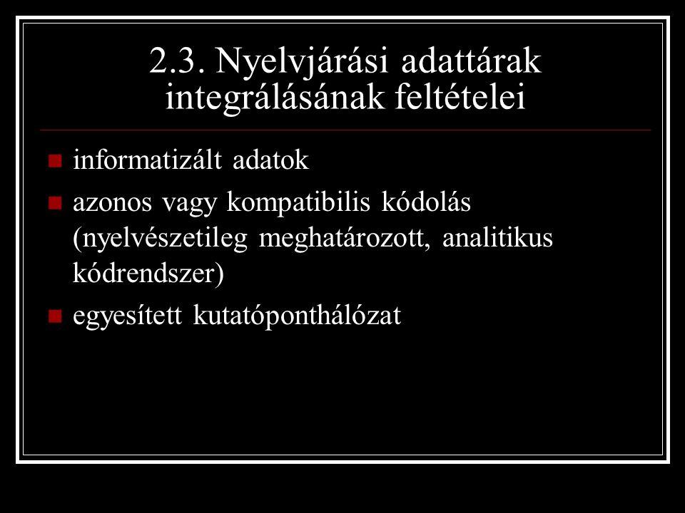 2.3. Nyelvjárási adattárak integrálásának feltételei informatizált adatok azonos vagy kompatibilis kódolás (nyelvészetileg meghatározott, analitikus k