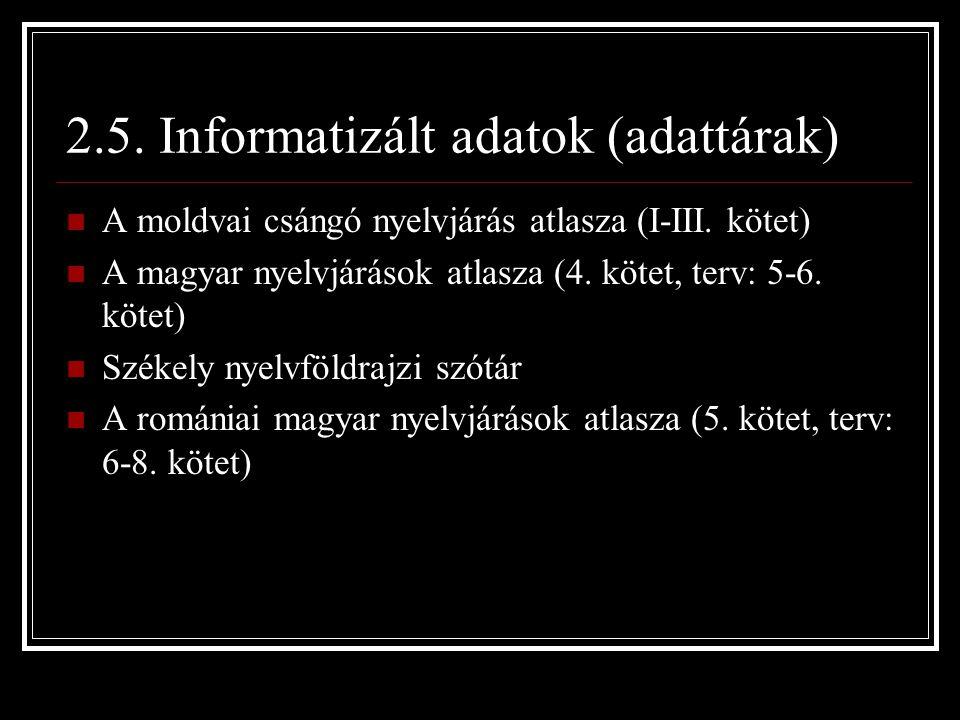 2.5. Informatizált adatok (adattárak) A moldvai csángó nyelvjárás atlasza (I-III.