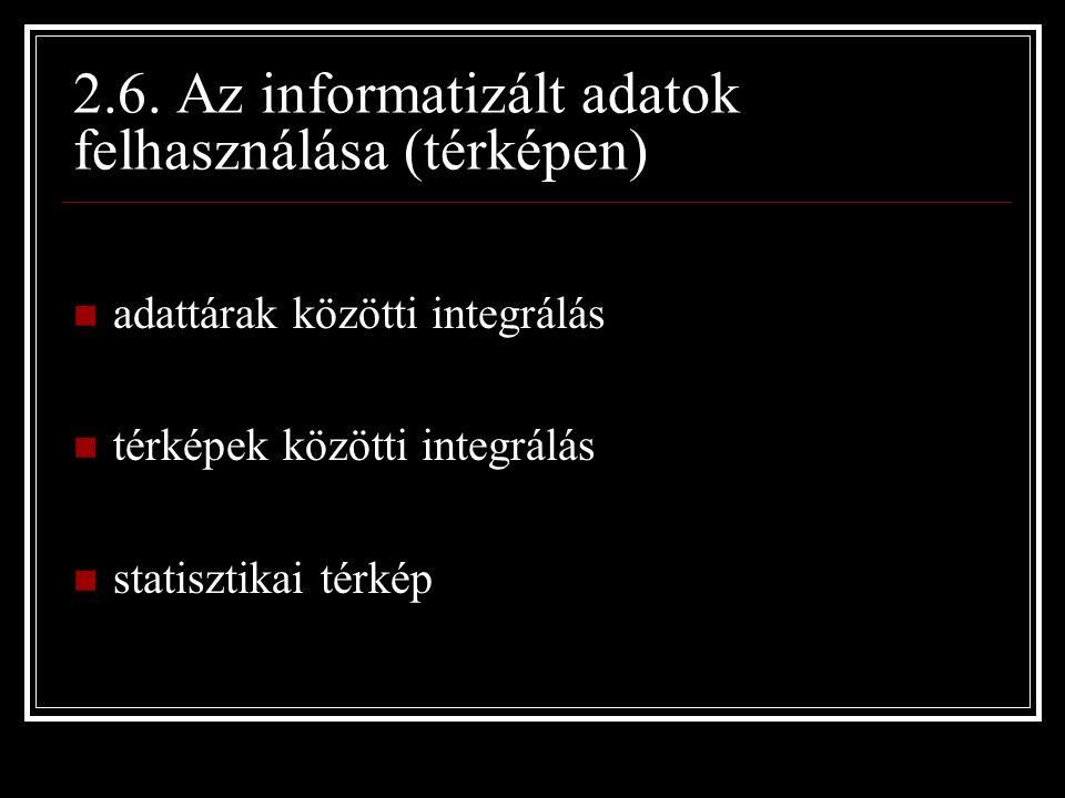 2.6. Az informatizált adatok felhasználása (térképen) adattárak közötti integrálás térképek közötti integrálás statisztikai térkép