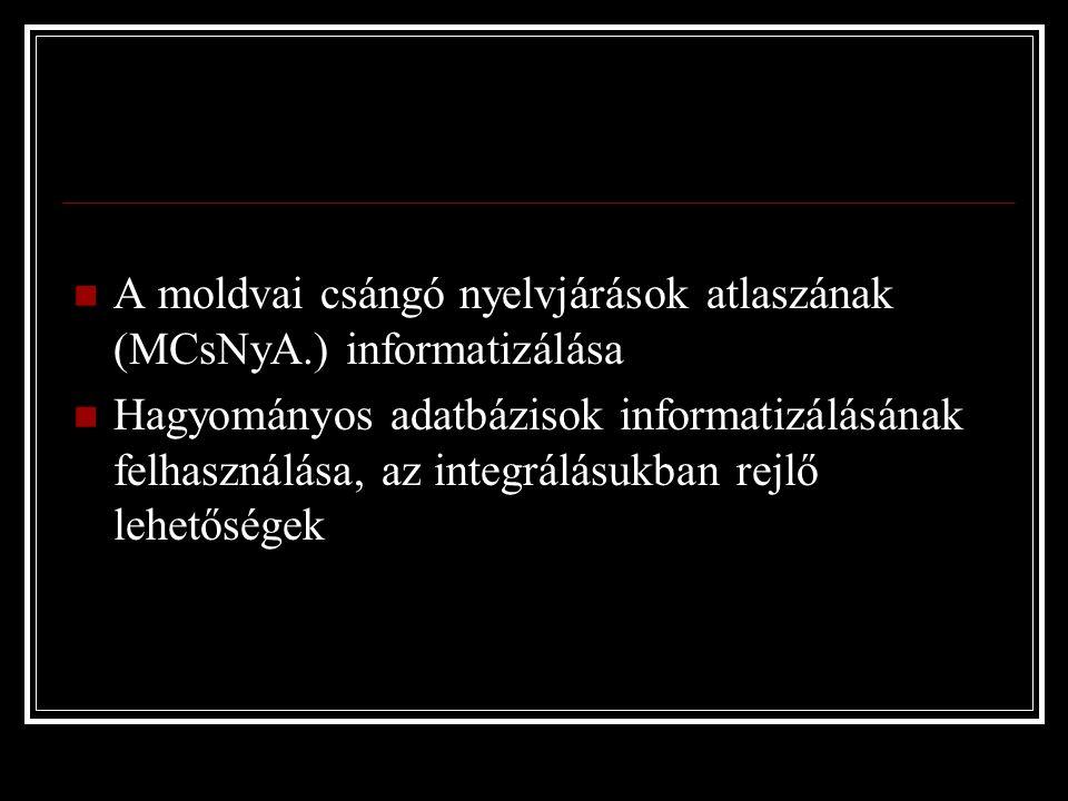 A moldvai csángó nyelvjárások atlaszának (MCsNyA.) informatizálása Hagyományos adatbázisok informatizálásának felhasználása, az integrálásukban rejlő lehetőségek