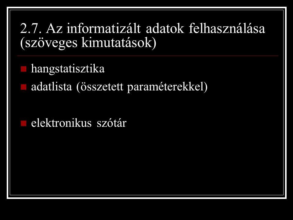 2.7. Az informatizált adatok felhasználása (szöveges kimutatások) hangstatisztika adatlista (összetett paraméterekkel) elektronikus szótár