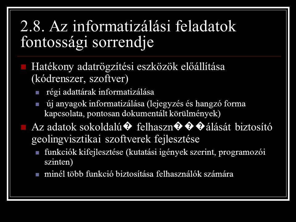 2.8. Az informatizálási feladatok fontossági sorrendje Hatékony adatrögzítési eszközök előállítása (kódrenszer, szoftver) régi adattárak informatizálá