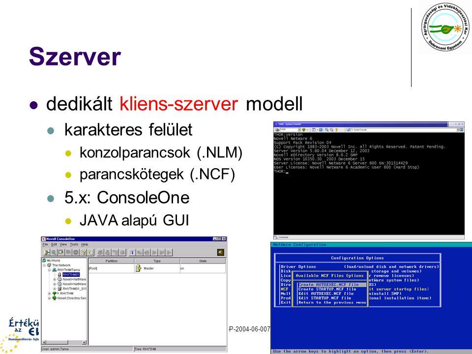 HEFOP 3.3.1–P-2004-06-0071/1.05 Szerver szolgáltatások natív (kernel szintű) szolgáltatások fájlrendszer (NWFS, NSS) nyomtatási rendszer biztonsági rendszer (SFT-I/II/III, licenc, CA, PKI) NDS alkalmazások Internet Services: DHCP, FTP, AMP (Apache/MySQL/PHP) felügyeleti eszközök: Z.E.N.Works csoportmunka-támogatás: GroupWise