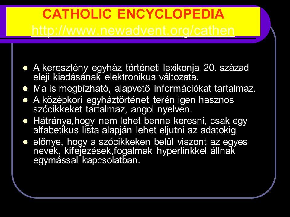 CATHOLIC ENCYCLOPEDIA http://www.newadvent.org/cathen http://www.newadvent.org/cathen A keresztény egyház történeti lexikonja 20.