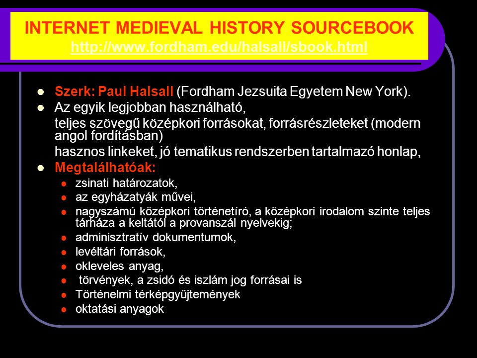 INTERNET MEDIEVAL HISTORY SOURCEBOOK http://www.fordham.edu/halsall/sbook.html http://www.fordham.edu/halsall/sbook.html Szerk: Paul Halsall (Fordham