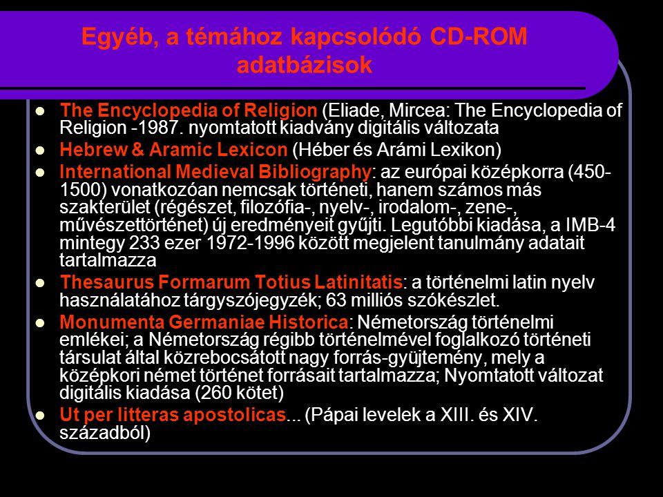 Egyéb, a témához kapcsolódó CD-ROM adatbázisok The Encyclopedia of Religion (Eliade, Mircea: The Encyclopedia of Religion -1987.