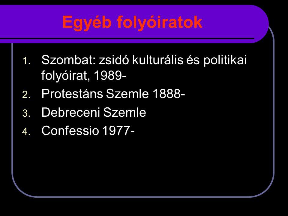 Egyéb folyóiratok 1.Szombat: zsidó kulturális és politikai folyóirat, 1989- 2.