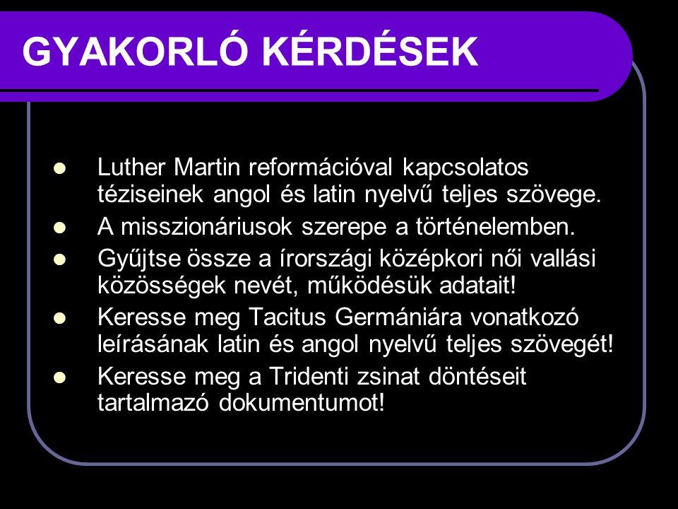 GYAKORLÓ KÉRDÉSEK Luther Martin reformációval kapcsolatos téziseinek angol és latin nyelvű teljes szövege.