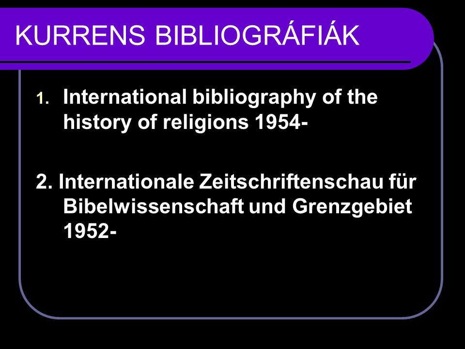 KURRENS BIBLIOGRÁFIÁK 1.International bibliography of the history of religions 1954- 2.