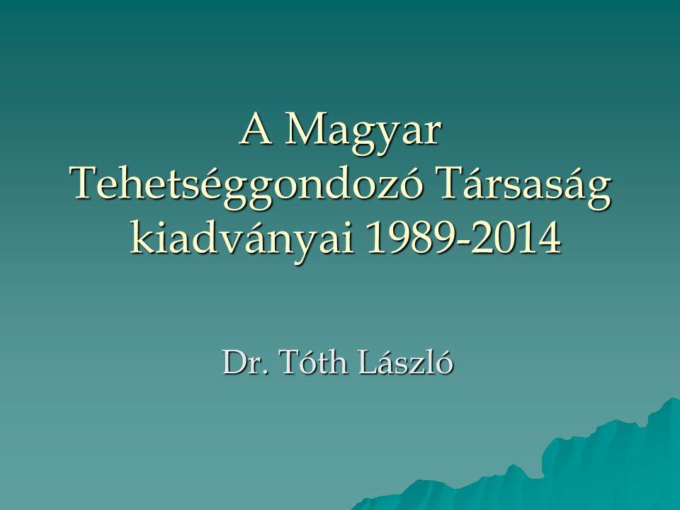 A Magyar Tehetséggondozó Társaság kiadványai 1989-2014 Dr. Tóth László