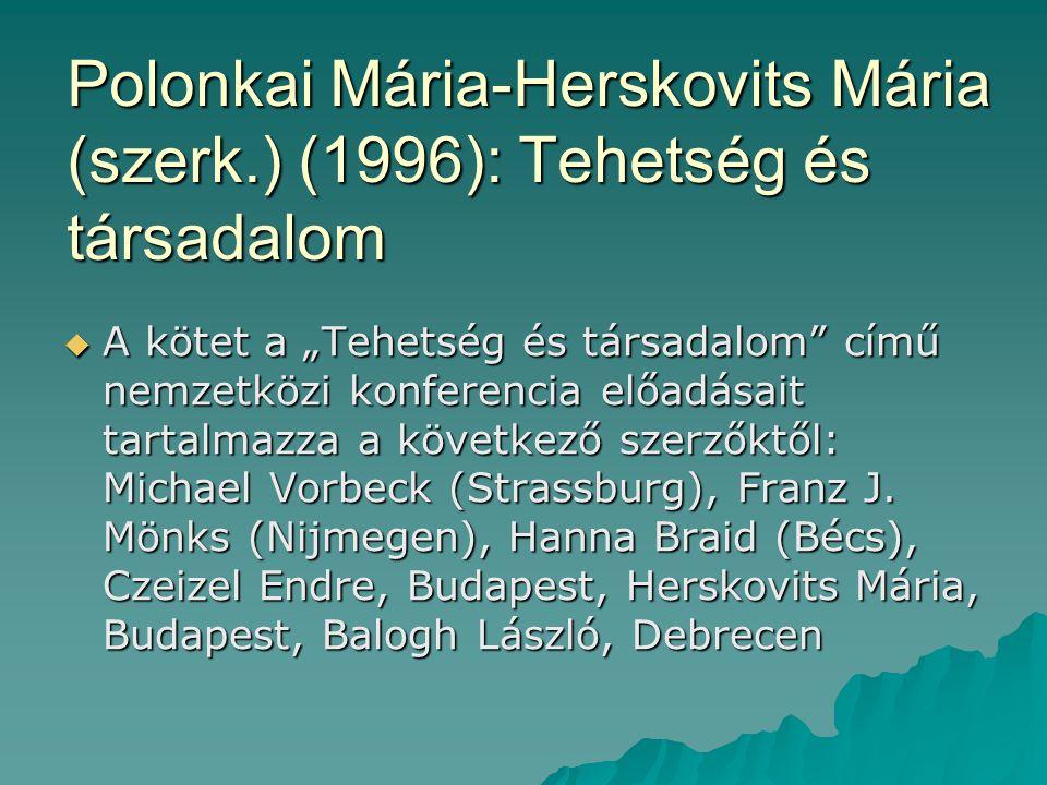 """Polonkai Mária-Herskovits Mária (szerk.) (1996): Tehetség és társadalom  A kötet a """"Tehetség és társadalom"""" című nemzetközi konferencia előadásait ta"""