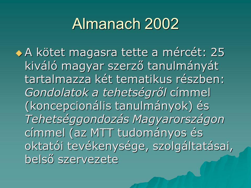 Almanach 2002  A kötet magasra tette a mércét: 25 kiváló magyar szerző tanulmányát tartalmazza két tematikus részben: Gondolatok a tehetségről címmel
