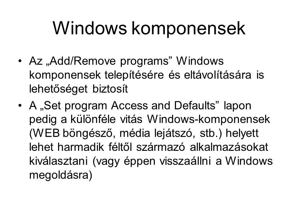"""Windows komponensek Az """"Add/Remove programs Windows komponensek telepítésére és eltávolítására is lehetőséget biztosít A """"Set program Access and Defaults lapon pedig a különféle vitás Windows-komponensek (WEB böngésző, média lejátszó, stb.) helyett lehet harmadik féltől származó alkalmazásokat kiválasztani (vagy éppen visszaállni a Windows megoldásra)"""