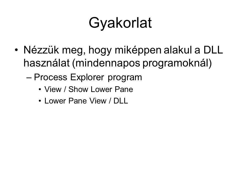 Gyakorlat Nézzük meg, hogy miképpen alakul a DLL használat (mindennapos programoknál) –Process Explorer program View / Show Lower Pane Lower Pane View / DLL