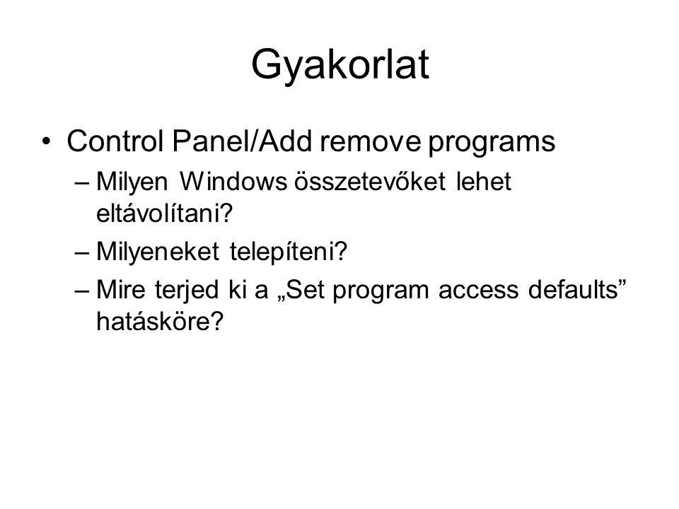 Gyakorlat Control Panel/Add remove programs –Milyen Windows összetevőket lehet eltávolítani.