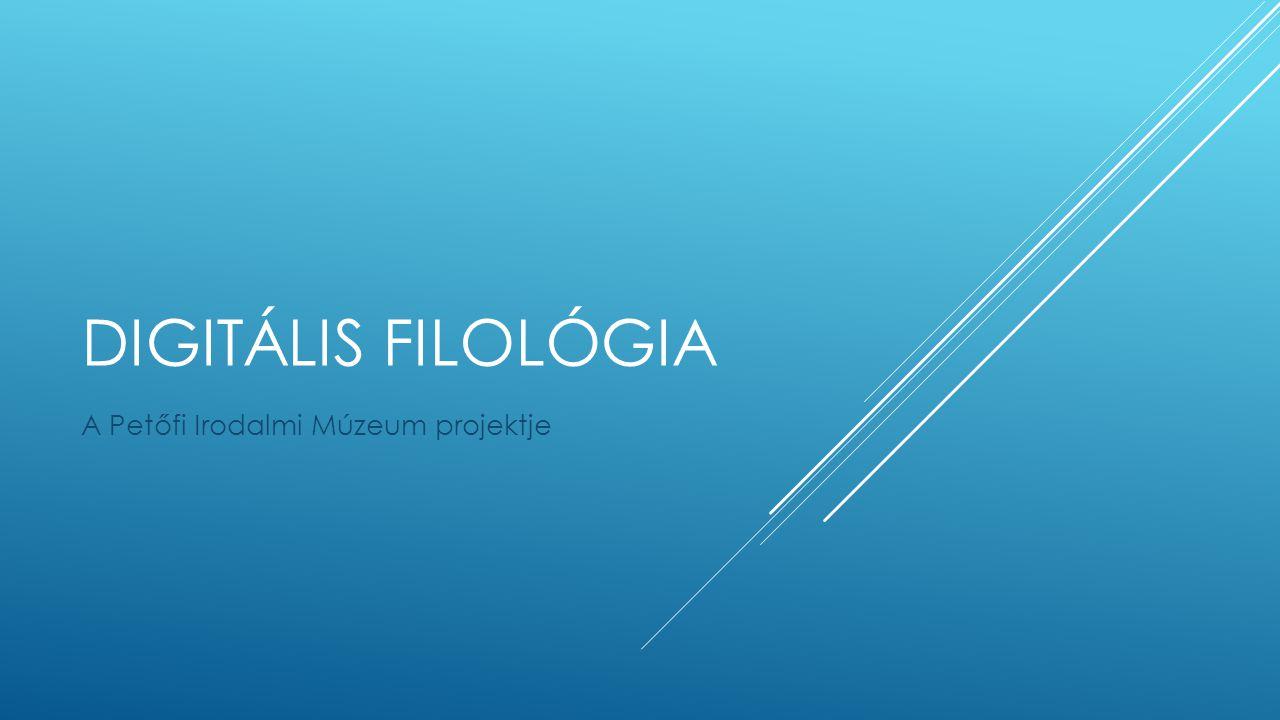 DIGITÁLIS FILOLÓGIA A Petőfi Irodalmi Múzeum projektje