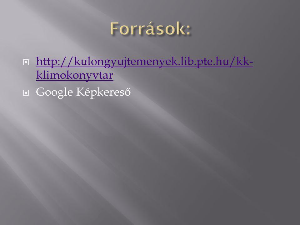  http://kulongyujtemenyek.lib.pte.hu/kk- klimokonyvtar http://kulongyujtemenyek.lib.pte.hu/kk- klimokonyvtar  Google Képkereső