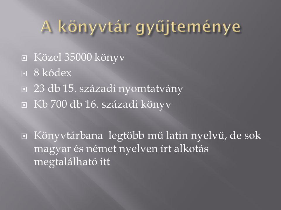  Közel 35000 könyv  8 kódex  23 db 15. századi nyomtatvány  Kb 700 db 16.