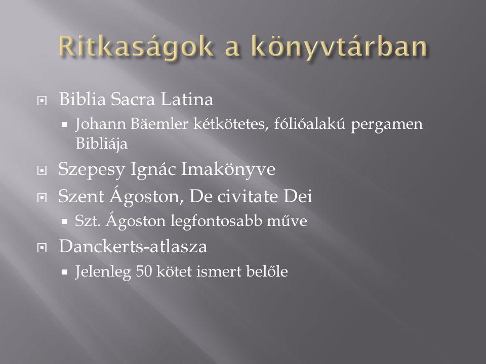  Biblia Sacra Latina  Johann Bäemler kétkötetes, fólióalakú pergamen Bibliája  Szepesy Ignác Imakönyve  Szent Ágoston, De civitate Dei  Szt.