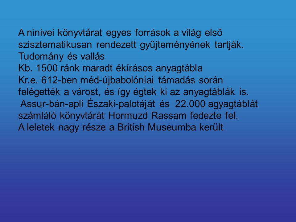 A ninivei könyvtárat egyes források a világ első szisztematikusan rendezett gyűjteményének tartják. Tudomány és vallás Kb. 1500 ránk maradt ékírásos a