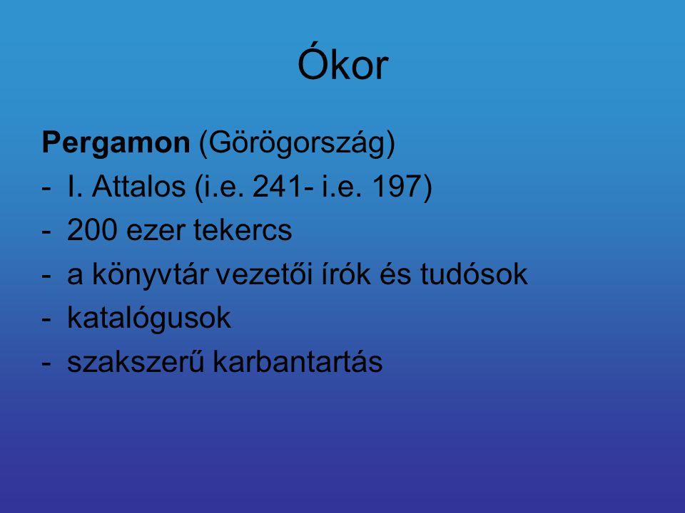 Ókor Pergamon (Görögország) -I. Attalos (i.e. 241- i.e. 197) -200 ezer tekercs -a könyvtár vezetői írók és tudósok -katalógusok -szakszerű karbantartá