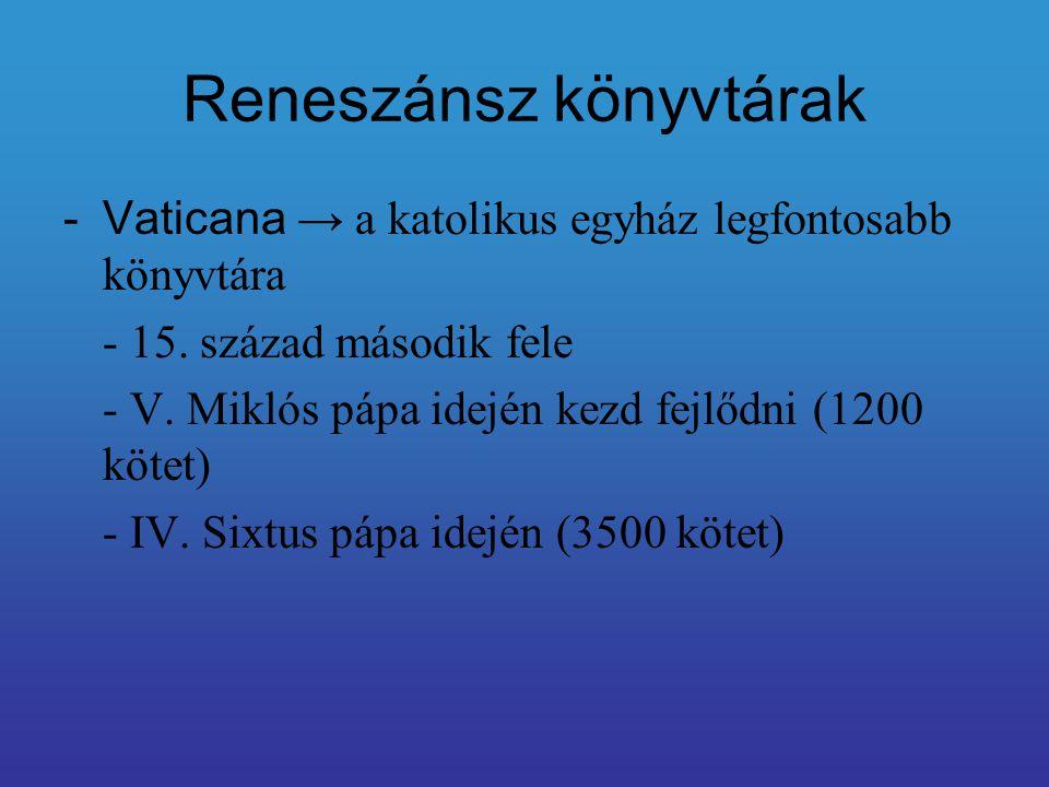 Reneszánsz könyvtárak -Vaticana → a katolikus egyház legfontosabb könyvtára - 15. század második fele - V. Miklós pápa idején kezd fejlődni (1200 köte