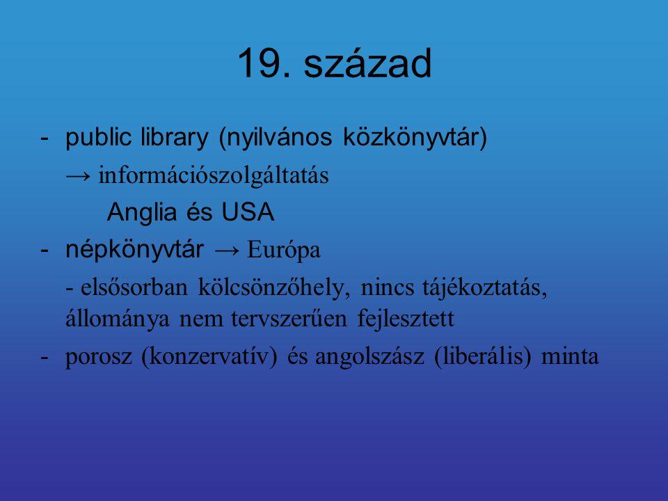 19. század -public library (nyilvános közkönyvtár) → információszolgáltatás Anglia és USA -népkönyvtár → Európa - elsősorban kölcsönzőhely, nincs tájé