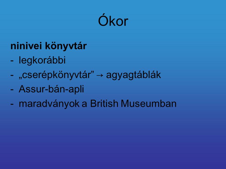 """Ókor ninivei könyvtár -legkorábbi -""""cserépkönyvtár → agyagtáblák -Assur-bán-apli -maradványok a British Museumban"""